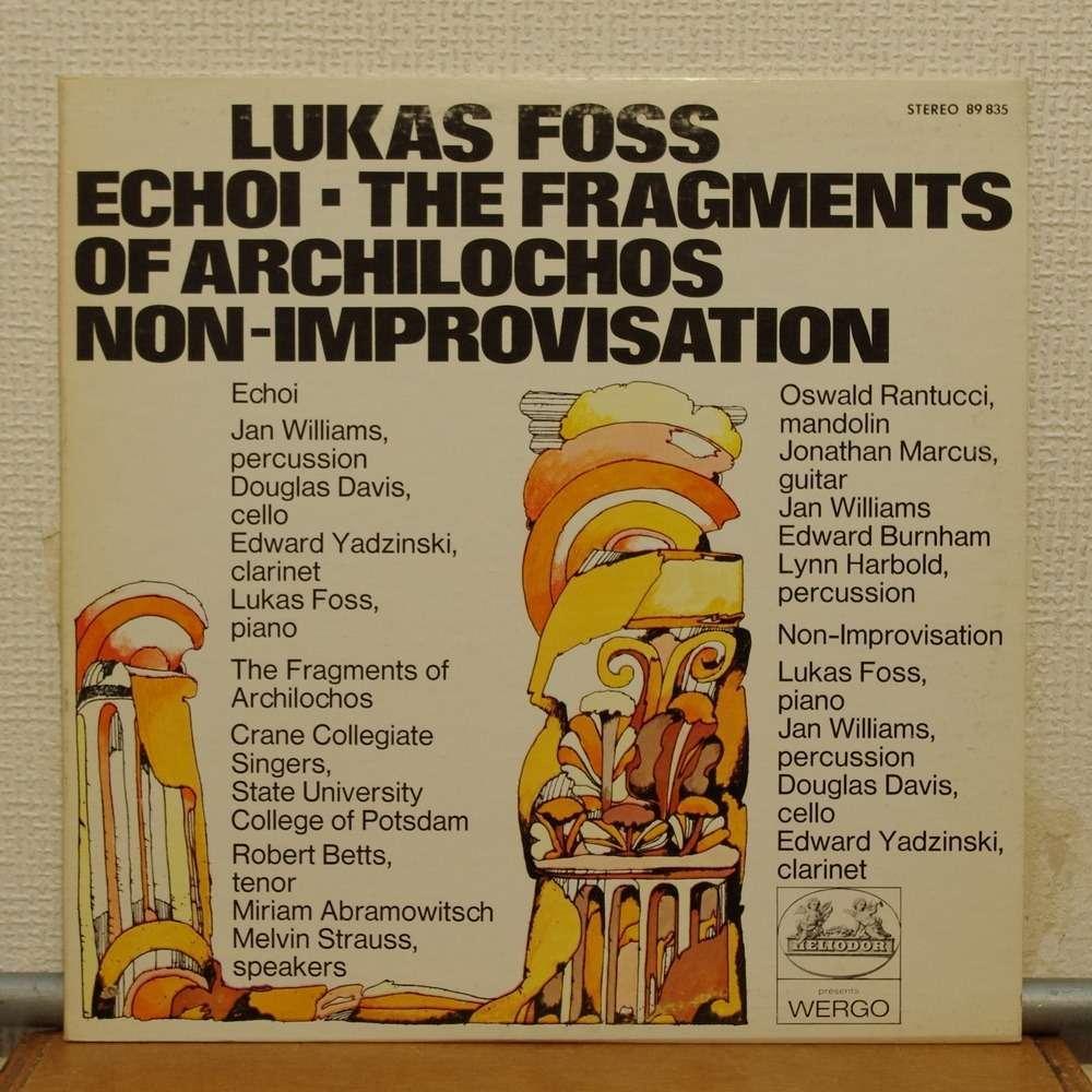 Lukas Foss - Echoi / The Fragments Of Archilochos / Non-Improvisation