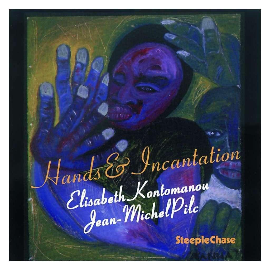 Elisabeth Kontomanou / jean-michel pilc Hands & Incantation
