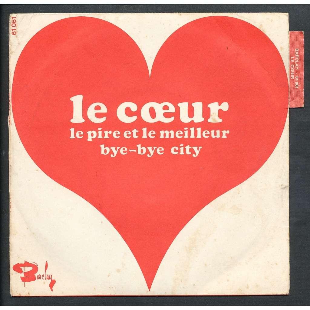 LE COEUR le pire et le meilleur - bye bye city