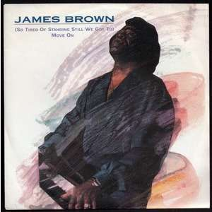 JAMES BROWN ( SO TIRED OF STANDING STILL WE GOT TO ) MOVE ON - YOU ARE MY EVERYTHING