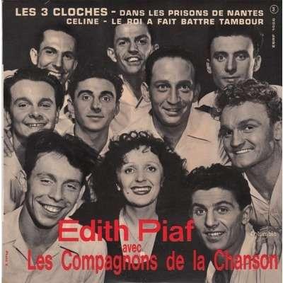 EDITH PIAF / COMPAGNONS DE LA CHANSON les 3 cloches / dans les prisons de nantes / celine / le roi a fait battre tambour