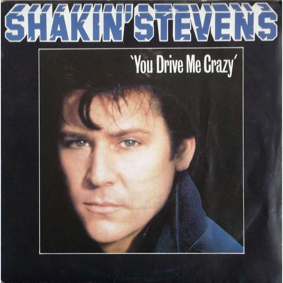 You Drive Me Crazy Baby You Re A Child By Shakin Stevens