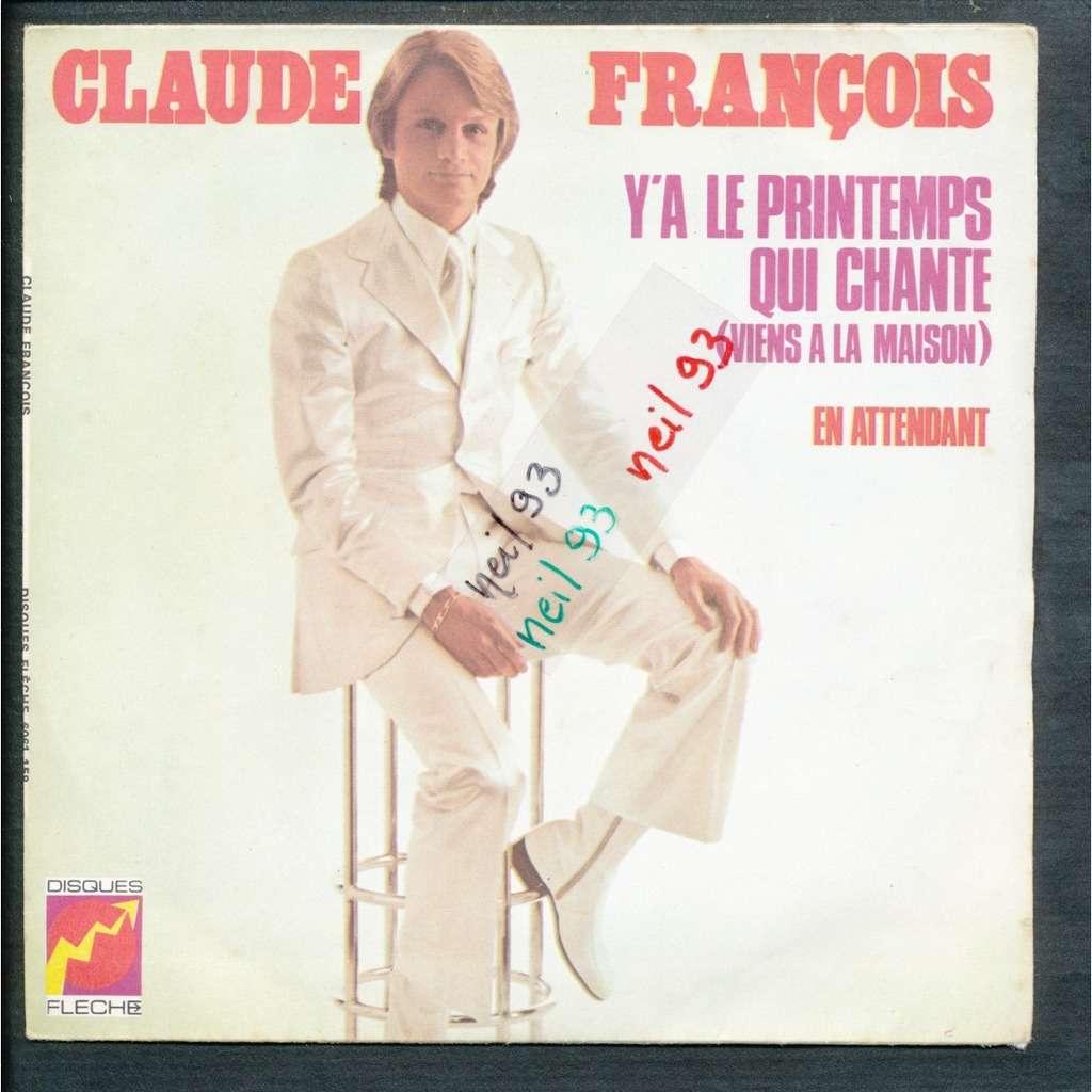 CLAUDE FRANCOIS y'a le printemps qui chante ( viens a la maison ) - en attendant
