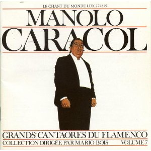 MANOLO CARACOL Grands Cantaores Du Flamenco - Volume 7