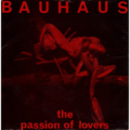 BAUHAUS - Passion of lovers/David Jay/Peter Murphy/Kevin Haskins/Daniel Ash - 7inch (SP)