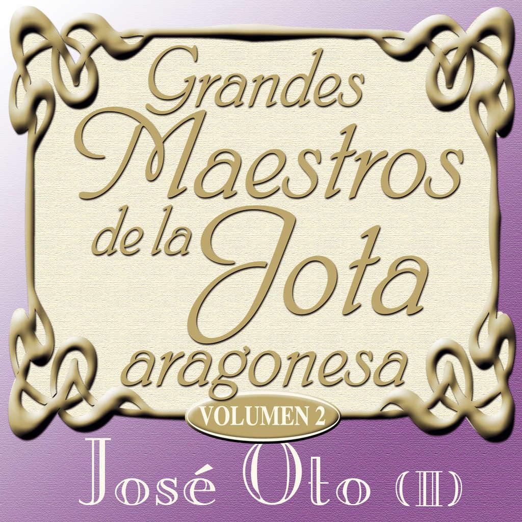 José Oto Grandes Maestros de la Jota aragonesa Vol.2