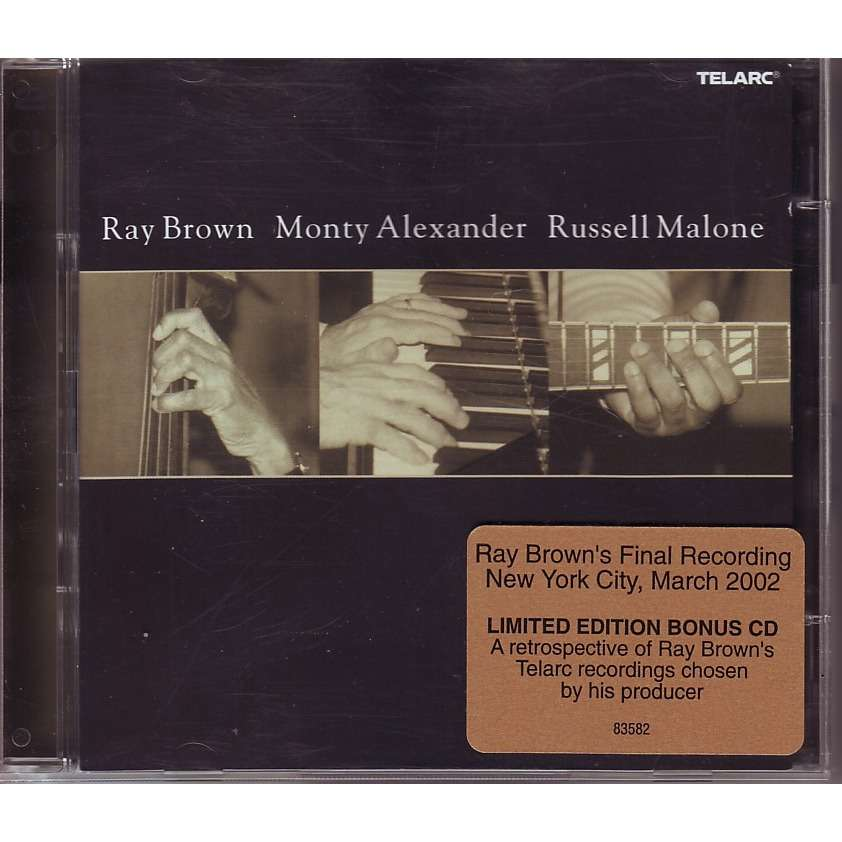 RAY BROWN / MONTY ALEXANDER / RUSSELL MALONE RAY BROWN'S FINAL RECORDING NEW YORK CITY , MARCH 2OO2  ( limited edition bonus CD )