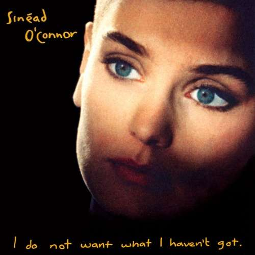 sinead-oconnor-i-do-not-want-what-i-havent-got