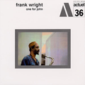 FRANK WRIGHT - ACTUEL 36 - ONE FOR JOHN - 33T