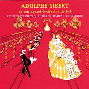 Adolphe Sibert & son grand orchestre de bal Les plus célèbres quadrilles français