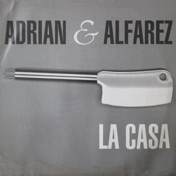 ADRIAN  &  ALFAREZ LA  CASA   (  2 VERS.  )