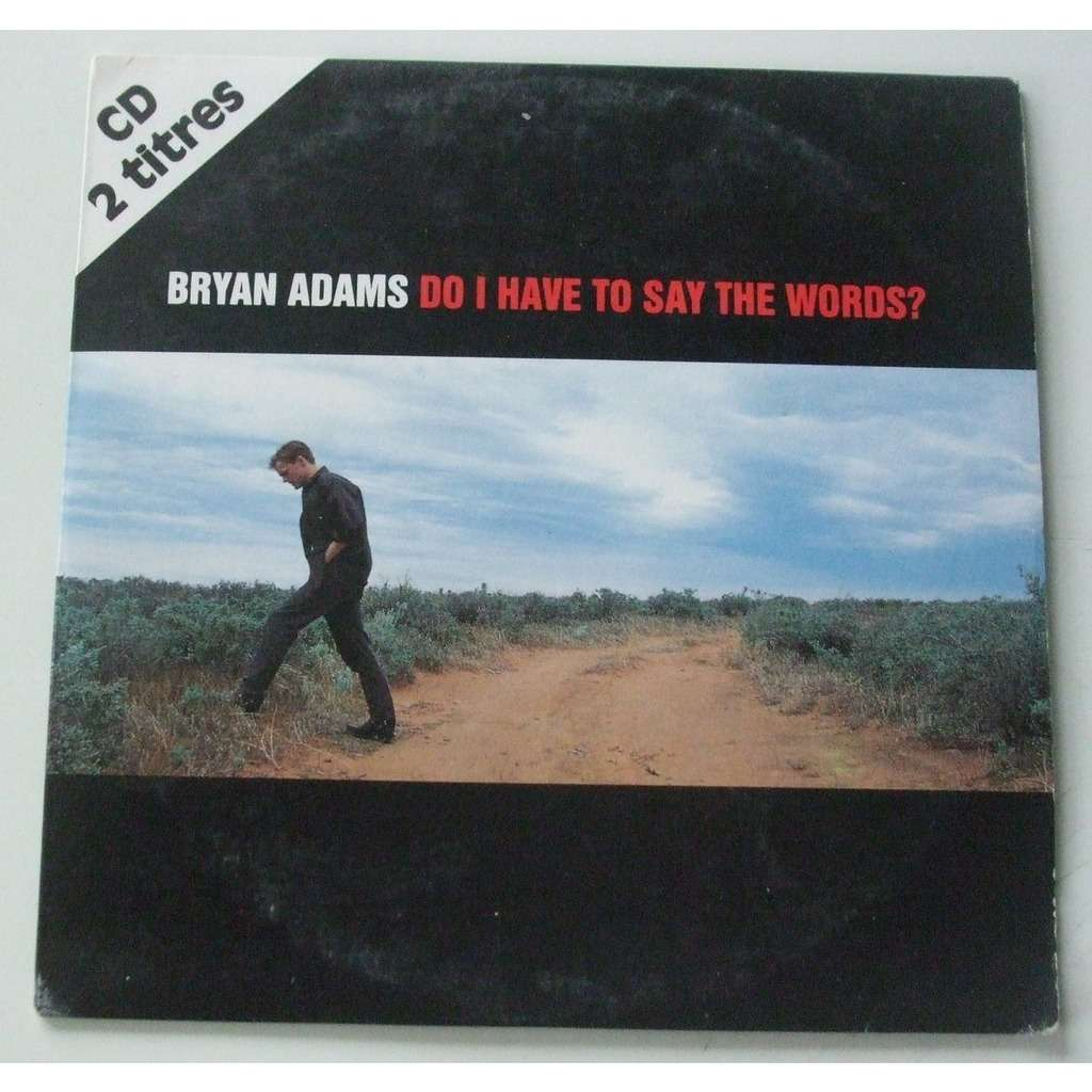 Bryan adams do i have to say the words