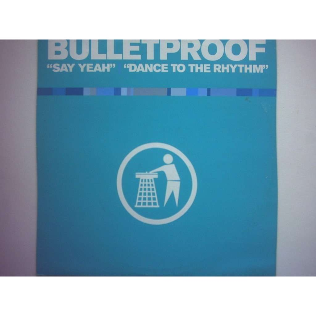bulletproof say yeah