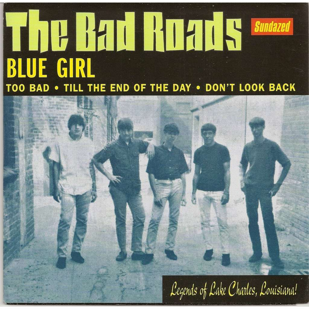 The Bad Roads Blue girl/Too bad/Till the end of the day/Dont look back