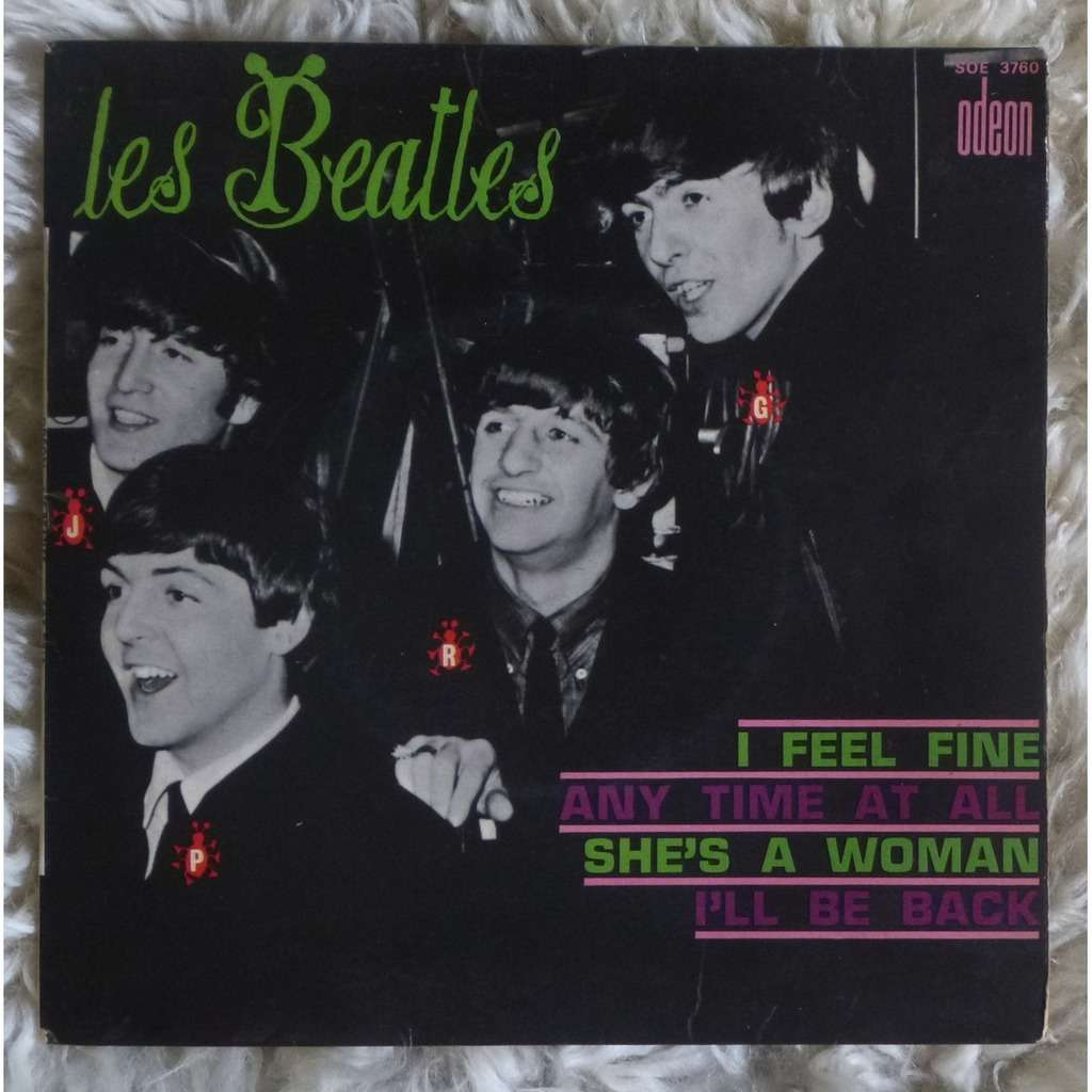 LES BEATLES I FEEL FINE / ANY TIME AT ALL / SHE'S A WOMAN / I'LL BE BACK