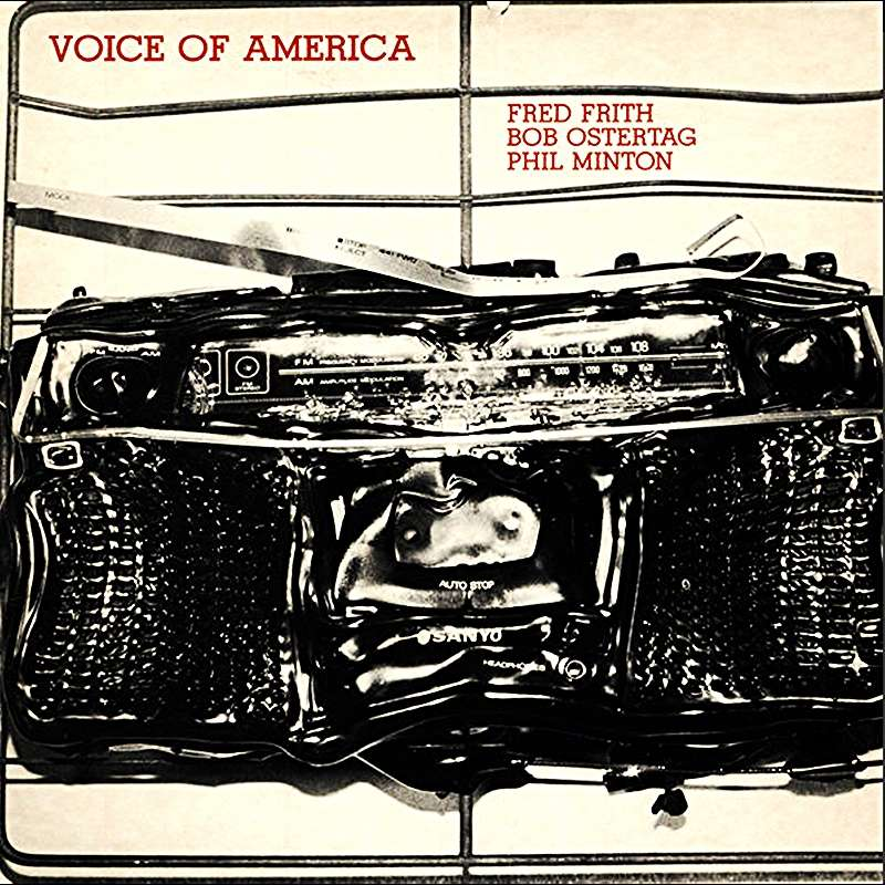 Fred Frith-Bob Ostertag- Phil Minton Voice Of America