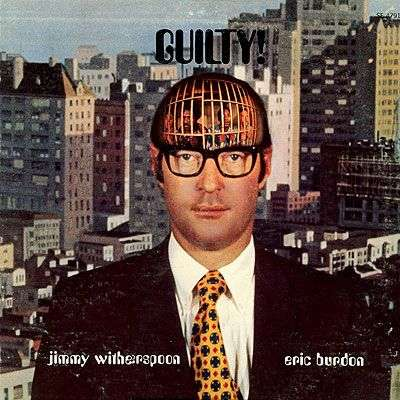 Jimmy Witherspoon & Eric Burdon . guilty!
