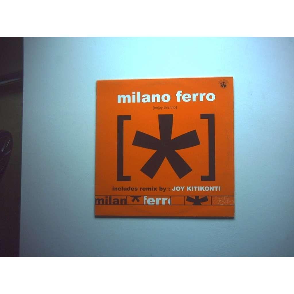 milano ferro enjoy this trip