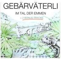 Gebärväterli Im Tal der Emmen + 2 Bonus Tracks