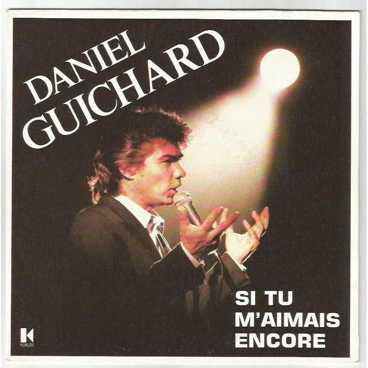 DANIEL GUICHARD SI TU M'AIMAIS ENCORE / TANT PIS POUR TOI