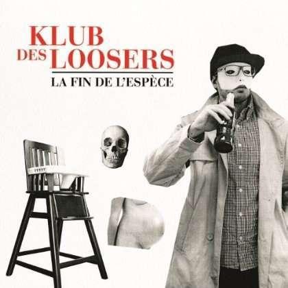 Klub des Loosers La Fin De L'Espèce