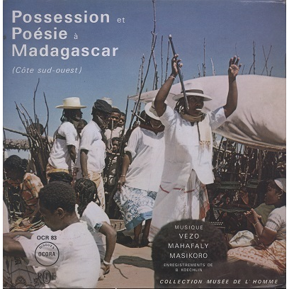 Possession Et Poésie à Madagascar Musique Vezo, Mahafaly, Masikoro