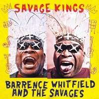 WHITFIELD, BARRENCE & THE SAVAGES SAVAGE KINGS