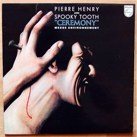 PIERRE HENRY . SPOOKY TOOTH CEREMONY . MESSE ENVIRONNEMENT
