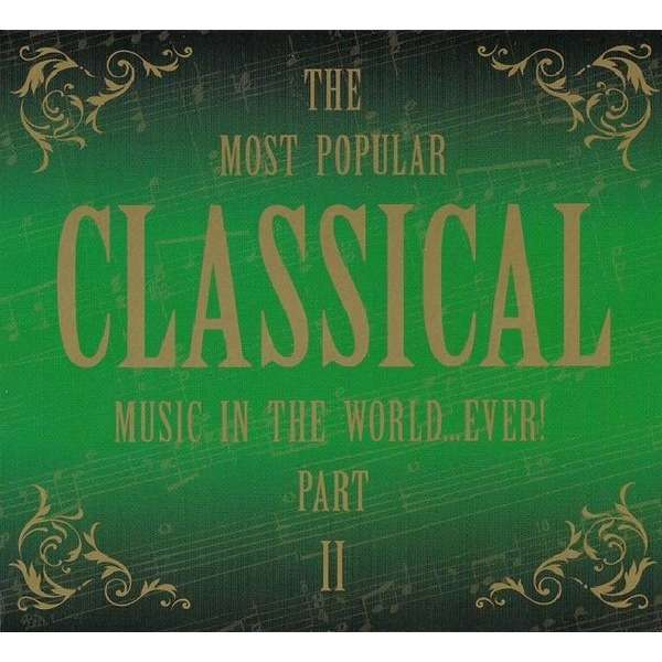 Various The Most Popular Classical Music In The World...Ever! Part II