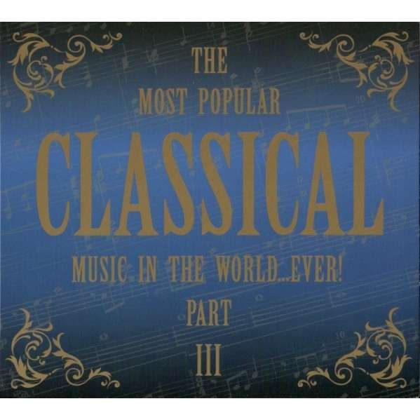 Various The Most Popular Classical Music In The World...Ever! Part III