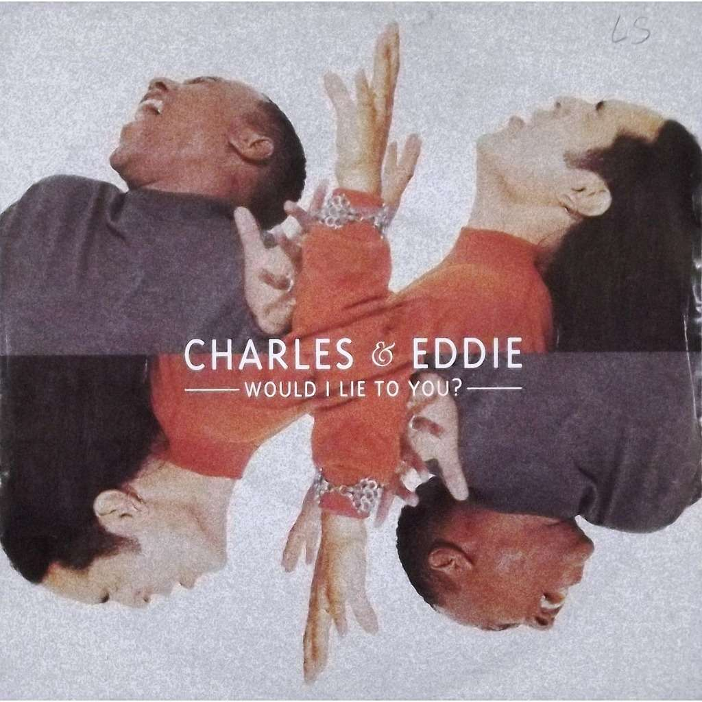 Would I Lie To You By Charles Amp Eddie Sp With Vinyl59