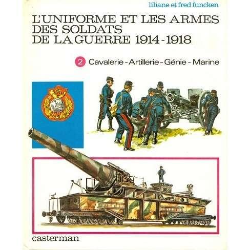 l'uniforme et les armes des soldats l'uniforme et les armes des soldats de la guerre 1914-1918 (tome 2)
