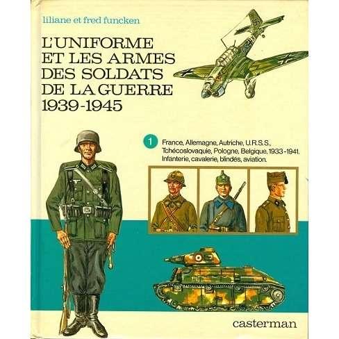 L'uniforme et les armes des soldats L'uniforme et les armes des soldats de la guerre 1939-1945 (tome 1)