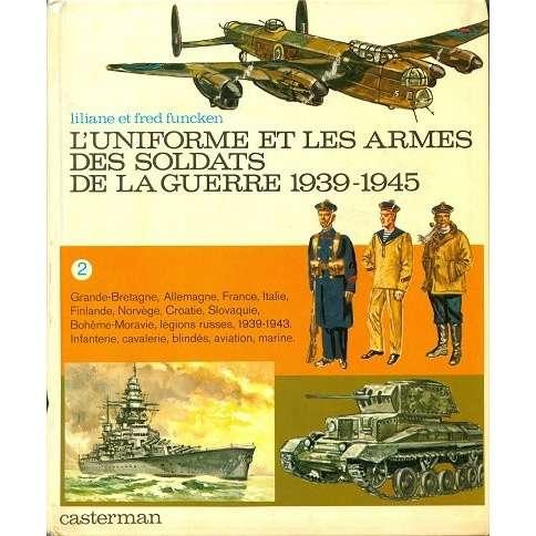 L'uniforme et les armes des soldats L'uniforme et les armes des soldats de la guerre 1939-1945 (tome 2)