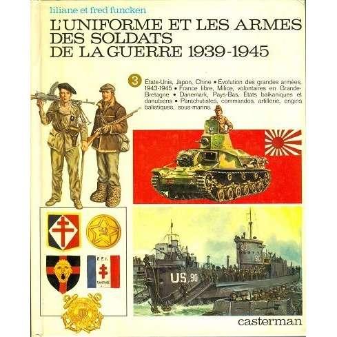 L'uniforme et les armes des soldats L'uniforme et les armes des soldats de la guerre 1939-1945 (tome 3)