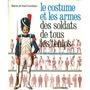 LE COSTUME ET LES ARMES DES SOLDATS - Le costume et les armes des soldats de tous les temps (tome 2) de Frédéric 2 à nos jours - Grand format cartonné
