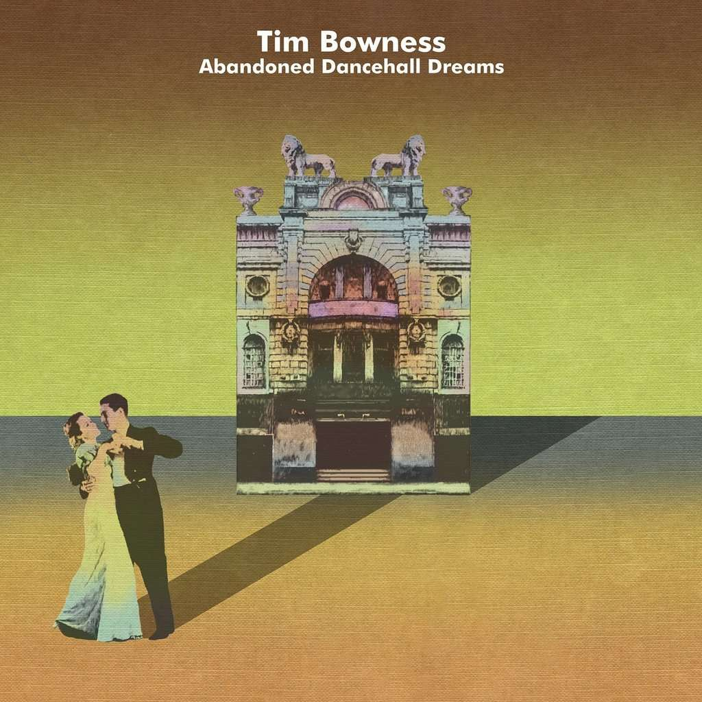 Tim Bowness (ex NO-MAN) Abandoned Dancehall Dreams