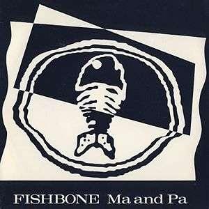 Fishbone – Ma And Pa / Bonin' In The Boneyard / I Like To Hide Behind My Glasses