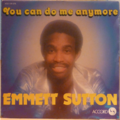 EMMETT SUTTON - You can do me anymore / That song - 7inch (SP)
