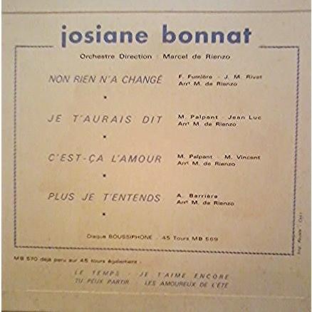 JOSIANE BONNAT NON RIEN N A CHANGE/JE T AURAIS DIT/C EST CA L AMOUR /PLUS JE T ENTENDS