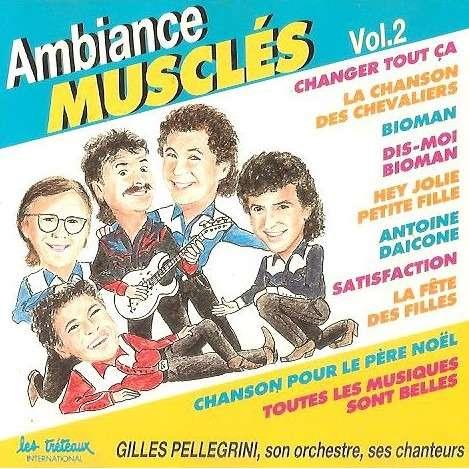 Gilles Pellegrini , son orchestre , ses chanteurs ambiance musclés vol.2