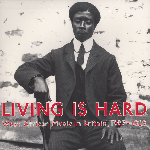 living is hard (various) west african music in britain 1927-1929