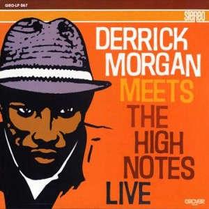 derrick morgan meets the high notes live