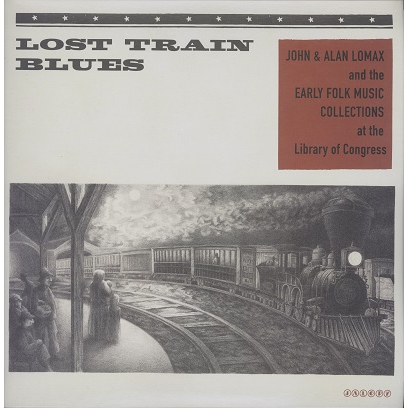 lost train blues (various) Lomax and folk music collections at the library of congress