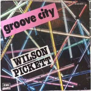 Wilson Pickett - Groove City / Love Of My Life