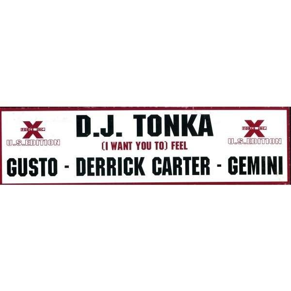 dj tonka ( i want you to ) feel ( gusto remix 1 - gusto remix 2 b/w derrick  carter mix - gemini mix )