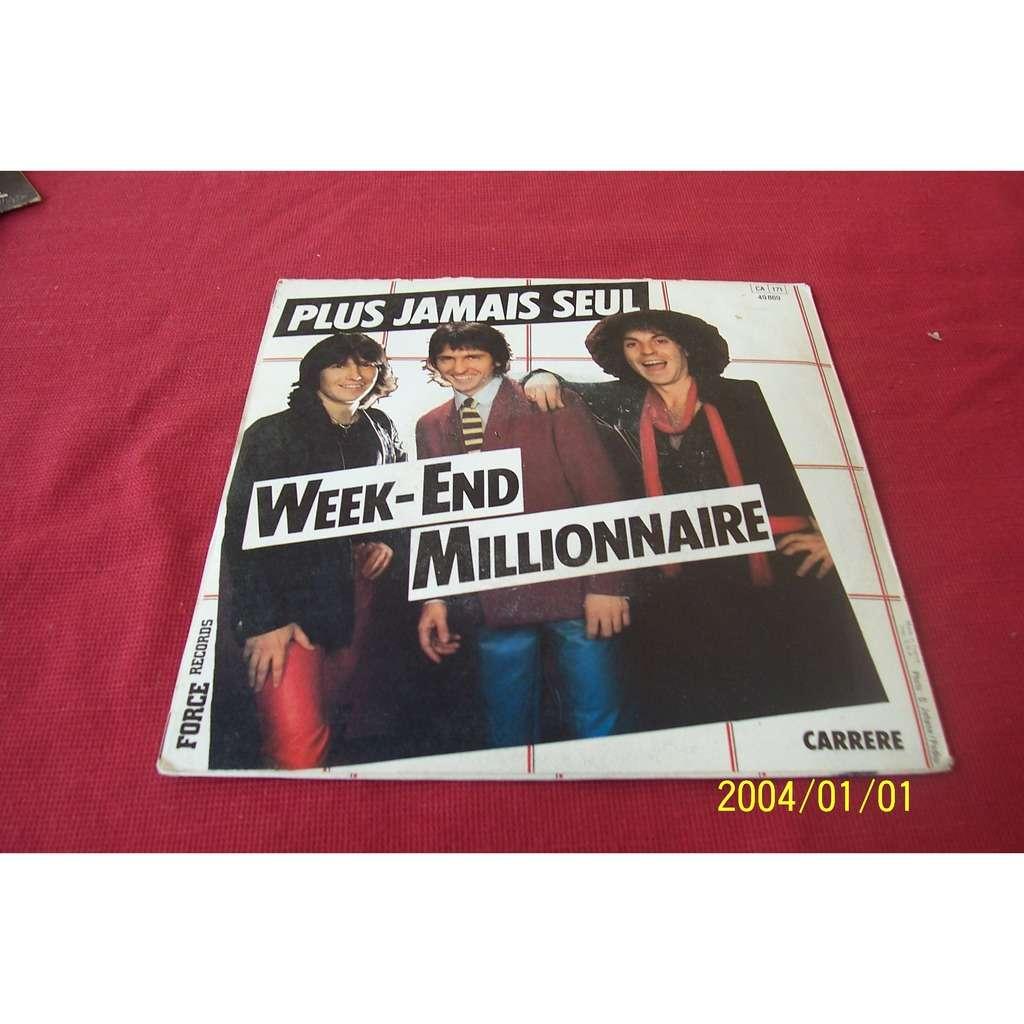 WEEK-END MILLIONNAIRE DIS-LUI / PLUS JAMAIS SEUL
