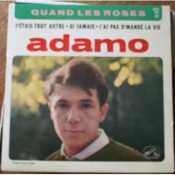 ADAMO quand les roses / j'etais tout autre / si jamais / j'ai pas d'mandé la vie