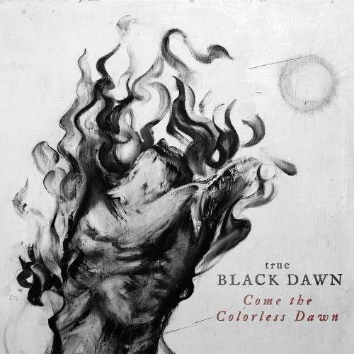TRUE BLACK DAWN Come the Colorless Dawn