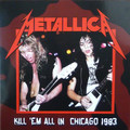 METALLICA - Kill 'Em All In Chicago 1983 (lp) Ltd Edit Colour Vinyl -E.U - 33T